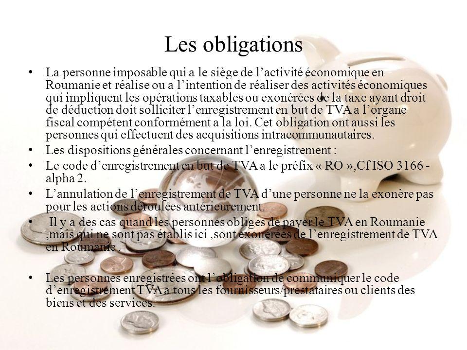 Les obligations La personne imposable qui a le siège de lactivité économique en Roumanie et réalise ou a lintention de réaliser des activités économiq