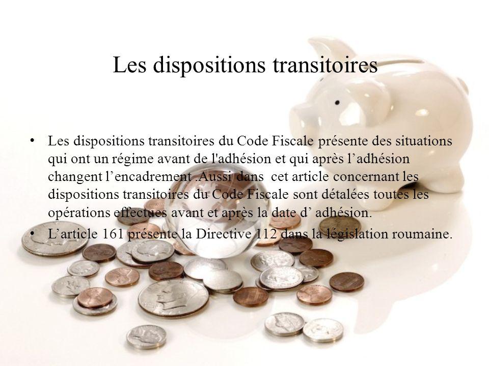 Les dispositions transitoires Les dispositions transitoires du Code Fiscale présente des situations qui ont un régime avant de l'adhésion et qui après