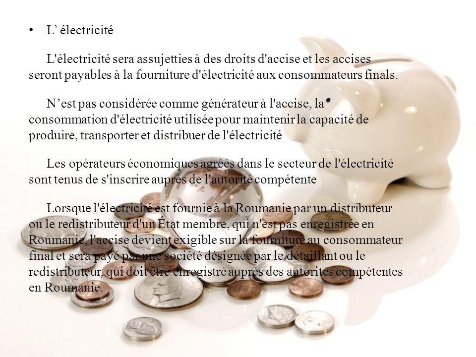 L électricité L'électricité sera assujetties à des droits d'accise et les accises seront payables à la fourniture d'électricité aux consommateurs fina