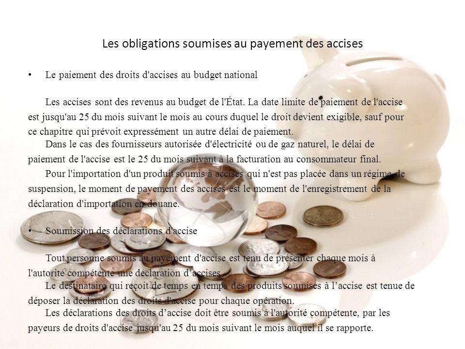 Les obligations soumises au payement des accises Le paiement des droits d'accises au budget national Les accises sont des revenus au budget de l'État.