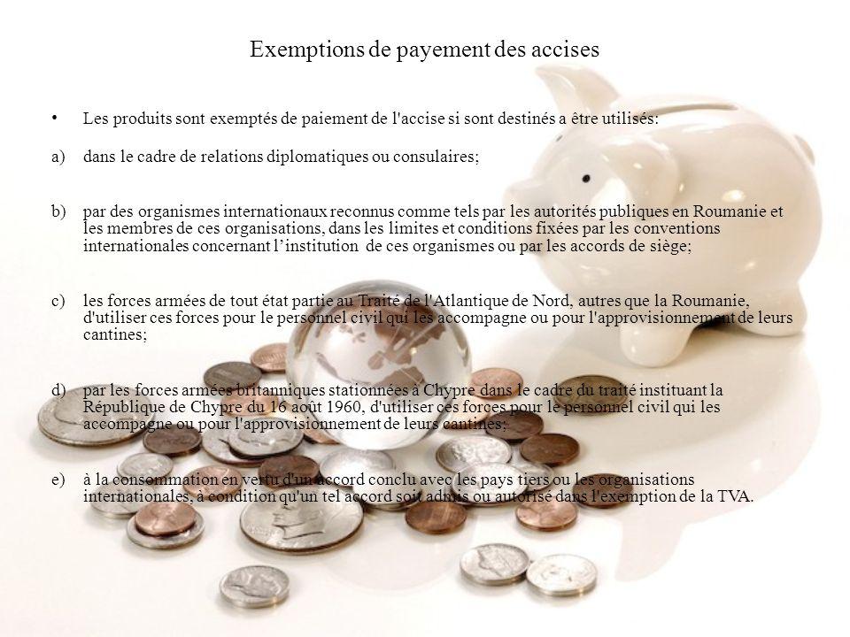 Exemptions de payement des accises Les produits sont exemptés de paiement de l'accise si sont destinés a être utilisés: a)dans le cadre de relations d