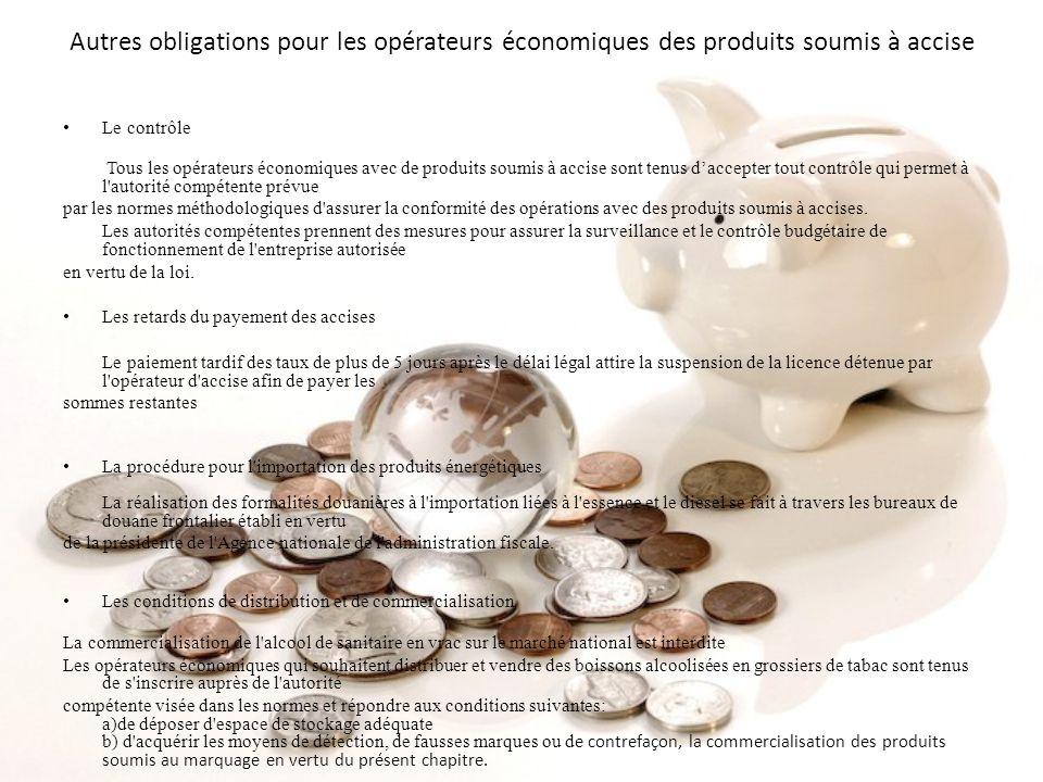 Autres obligations pour les opérateurs économiques des produits soumis à accise Le contrôle Tous les opérateurs économiques avec de produits soumis à