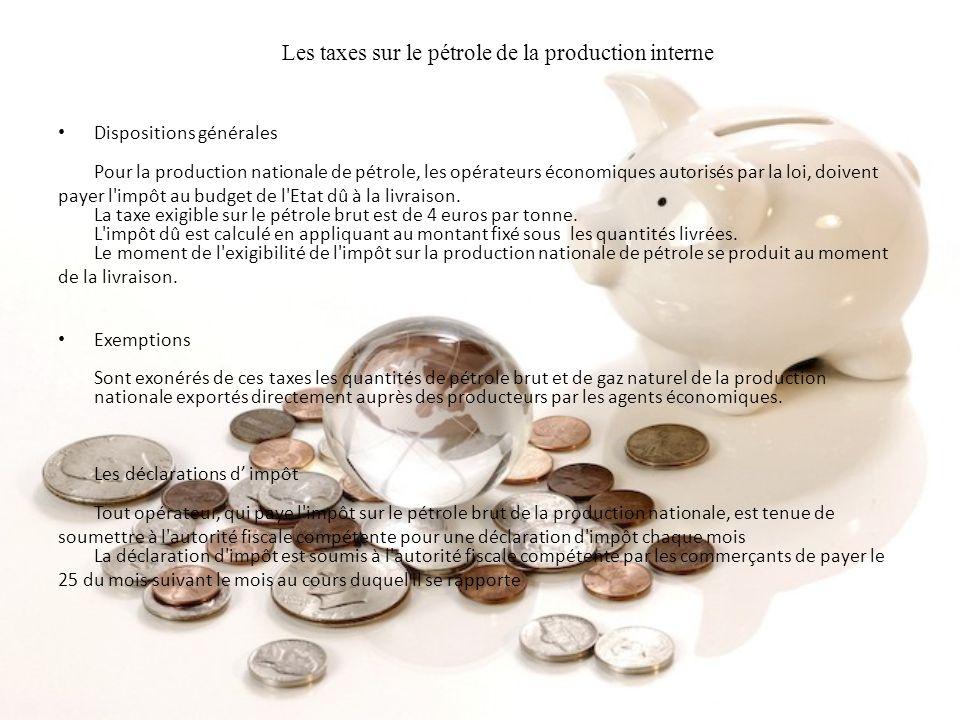 Les taxes sur le pétrole de la production interne Dispositions générales Pour la production nationale de pétrole, les opérateurs économiques autorisés