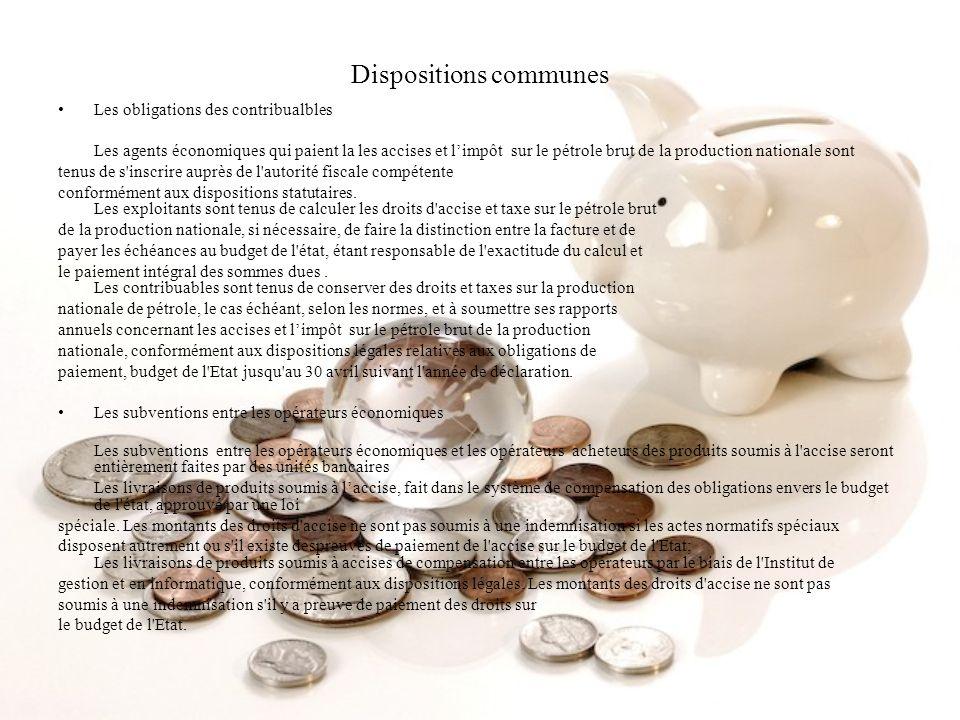 Dispositions communes Les obligations des contribualbles Les agents économiques qui paient la les accises et limpôt sur le pétrole brut de la producti