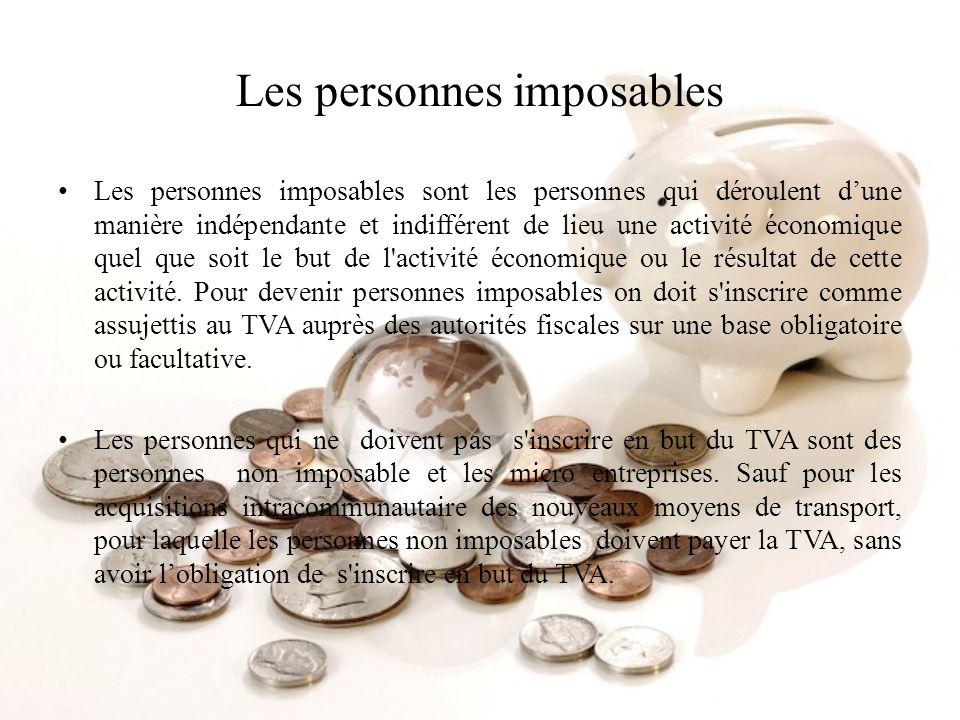 Les personnes imposables Les personnes imposables sont les personnes qui déroulent dune manière indépendante et indifférent de lieu une activité écono