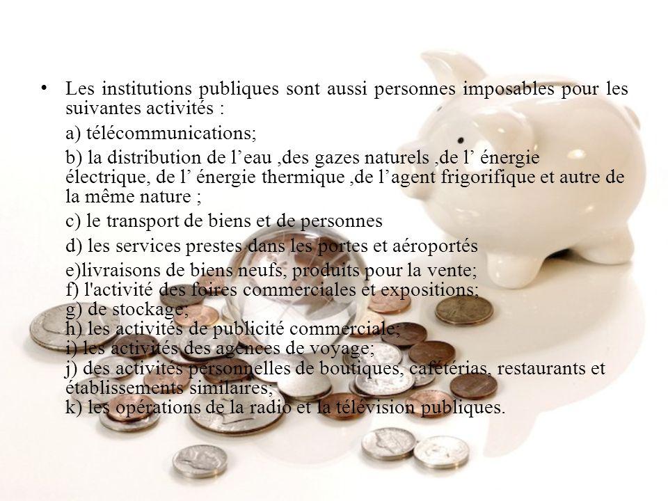 Les institutions publiques sont aussi personnes imposables pour les suivantes activités : a) télécommunications; b) la distribution de leau,des gazes