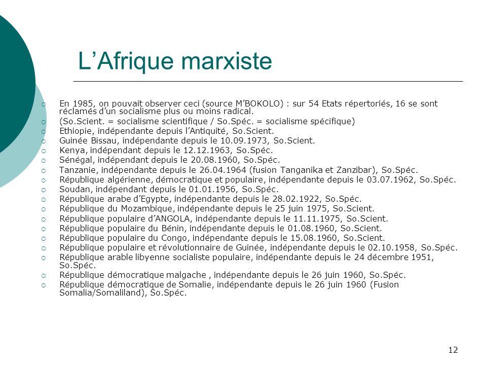 12 LAfrique marxiste En 1985, on pouvait observer ceci (source MBOKOLO) : sur 54 Etats répertoriés, 16 se sont réclamés dun socialisme plus ou moins r
