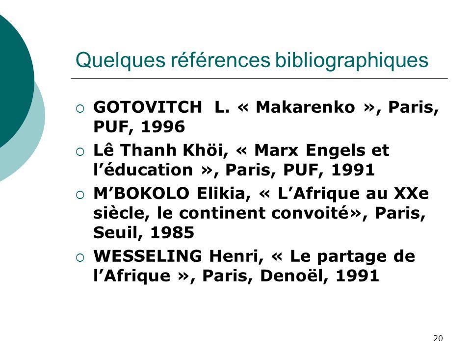 20 Quelques références bibliographiques GOTOVITCH L. « Makarenko », Paris, PUF, 1996 Lê Thanh Khöi, « Marx Engels et léducation », Paris, PUF, 1991 MB