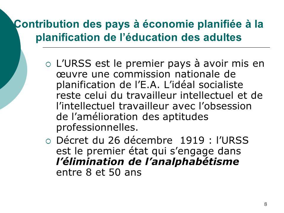 8 Contribution des pays à économie planifiée à la planification de léducation des adultes LURSS est le premier pays à avoir mis en œuvre une commissio