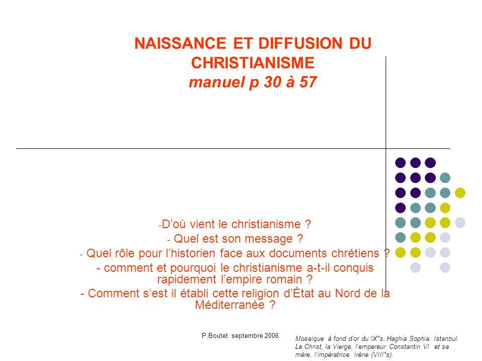 P.Boutet. septembre 2006. NAISSANCE ET DIFFUSION DU CHRISTIANISME manuel p 30 à 57 - Doù vient le christianisme ? - Quel est son message ? - Quel rôle