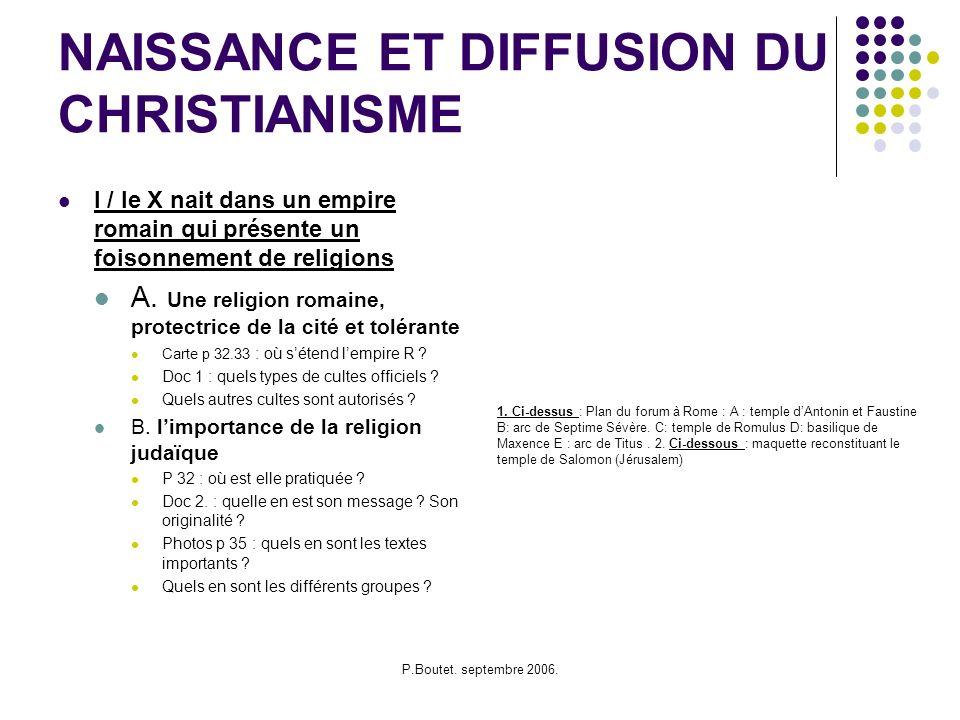 P.Boutet. septembre 2006. NAISSANCE ET DIFFUSION DU CHRISTIANISME I / le X nait dans un empire romain qui présente un foisonnement de religions A. Une
