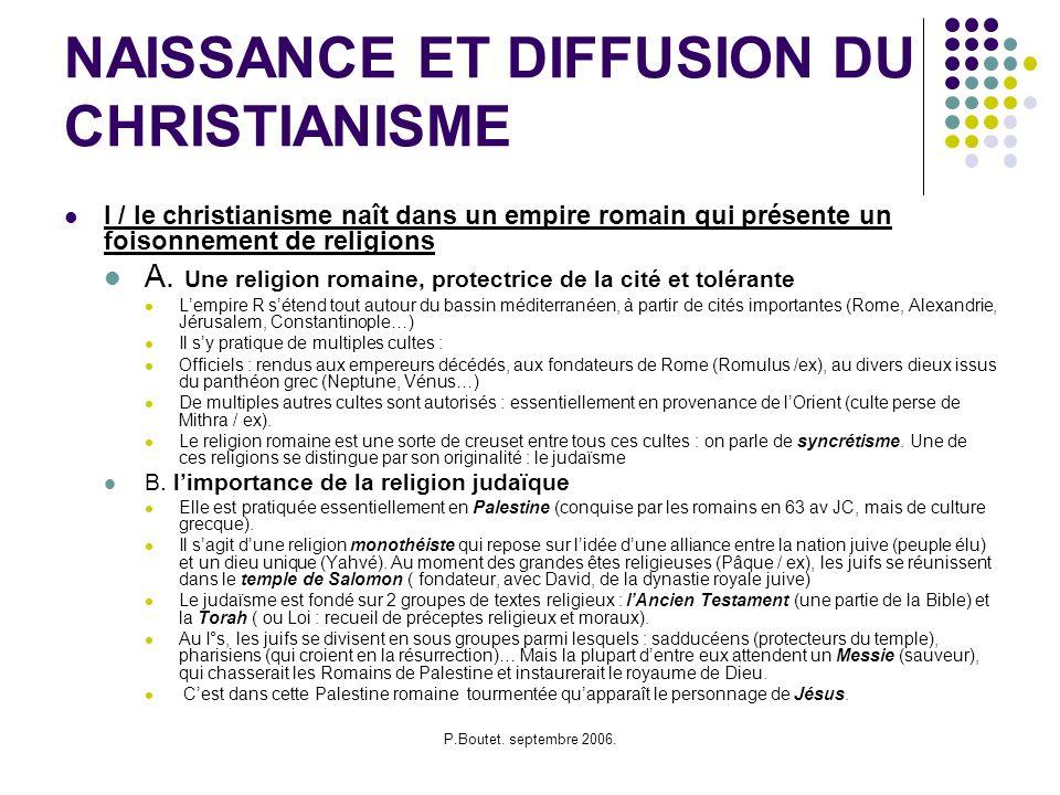 P.Boutet. septembre 2006. NAISSANCE ET DIFFUSION DU CHRISTIANISME I / le christianisme naît dans un empire romain qui présente un foisonnement de reli
