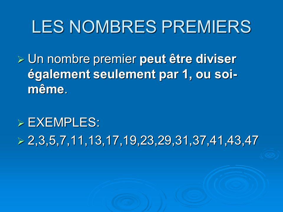 LES NOMBRES PREMIERS Un nombre premier peut être diviser également seulement par 1, ou soi- même. Un nombre premier peut être diviser également seulem