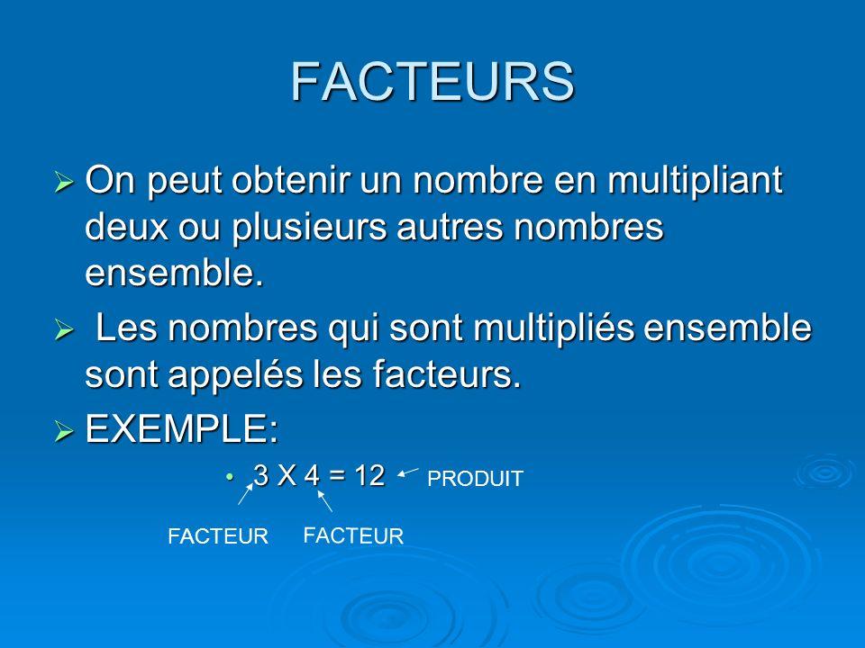 FACTEURS On peut obtenir un nombre en multipliant deux ou plusieurs autres nombres ensemble. On peut obtenir un nombre en multipliant deux ou plusieur