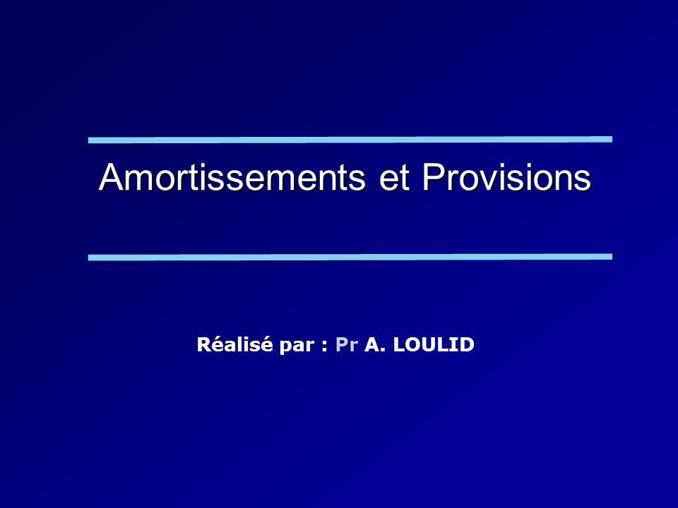 Amortissements et Provisions Réalisé par : Pr A. LOULID