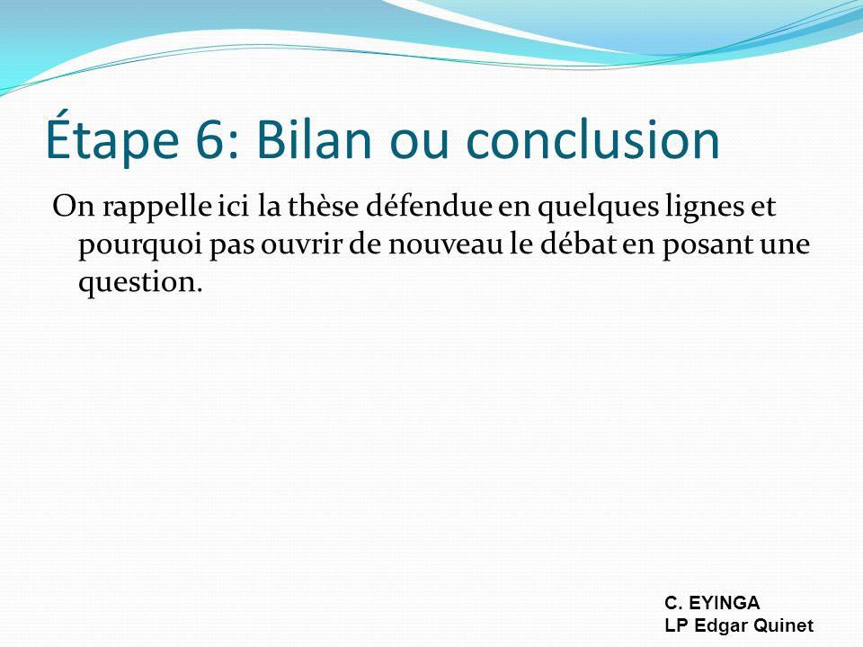 Étape 6: Bilan ou conclusion On rappelle ici la thèse défendue en quelques lignes et pourquoi pas ouvrir de nouveau le débat en posant une question. C