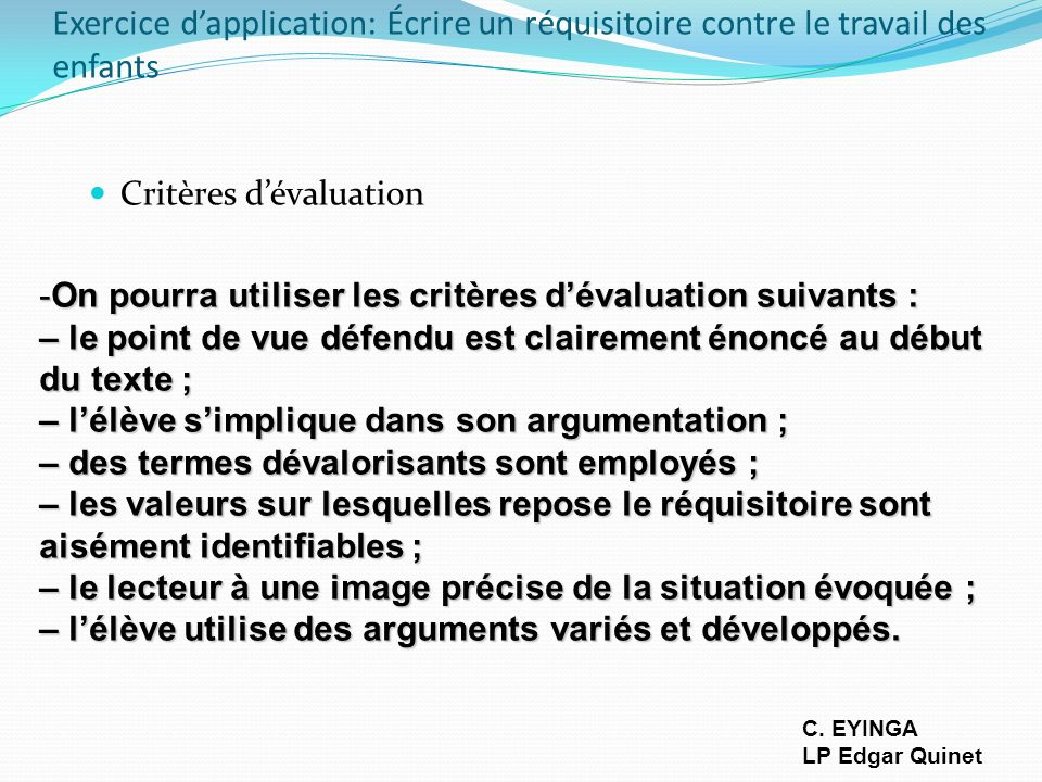 Exercice dapplication: Écrire un réquisitoire contre le travail des enfants Critères dévaluation -On pourra utiliser les critères dévaluation suivants
