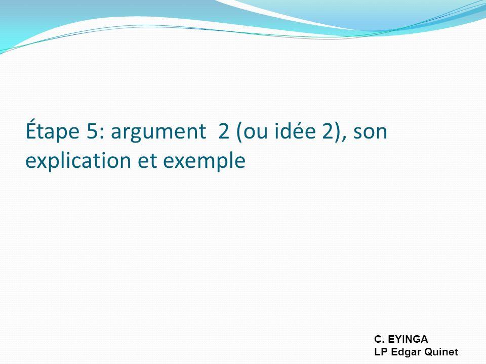 Étape 5: argument 2 (ou idée 2), son explication et exemple C. EYINGA LP Edgar Quinet