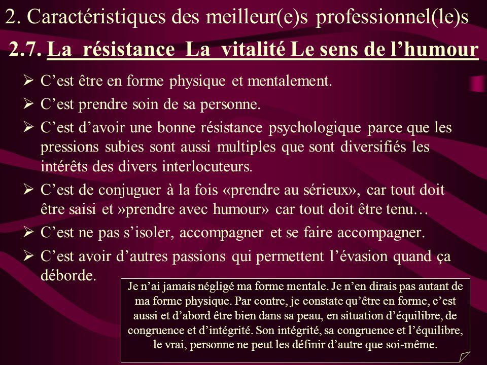 2.7. La résistance La vitalité Le sens de lhumour Cest être en forme physique et mentalement.