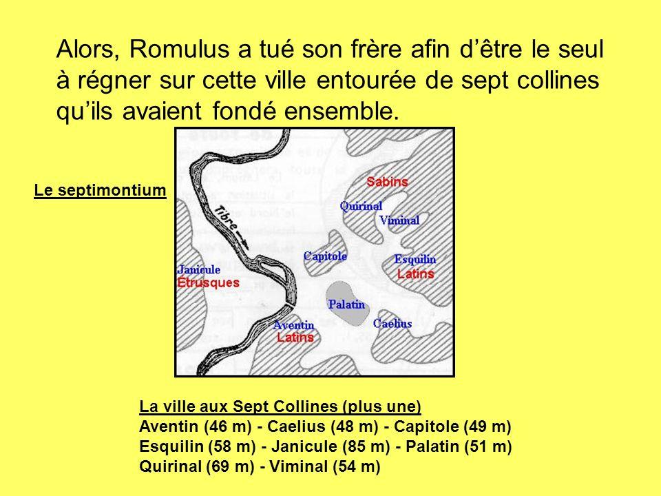 Alors, Romulus a tué son frère afin dêtre le seul à régner sur cette ville entourée de sept collines quils avaient fondé ensemble. La ville aux Sept C