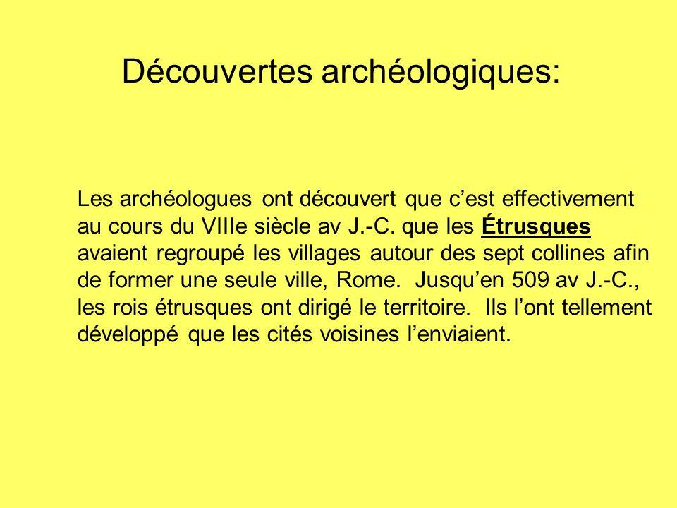 Découvertes archéologiques: Les archéologues ont découvert que cest effectivement au cours du VIIIe siècle av J.-C. que les Étrusques avaient regroupé
