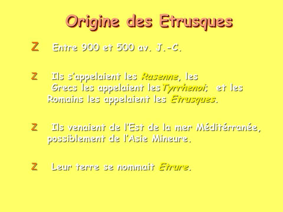 Origine des Etrusques Z Entre 900 et 500 av. J.-C. Z Ils sappelaient les Rasenne, les Grecs les appelaient lesTyrrhenoi; et les Romains les appelaient