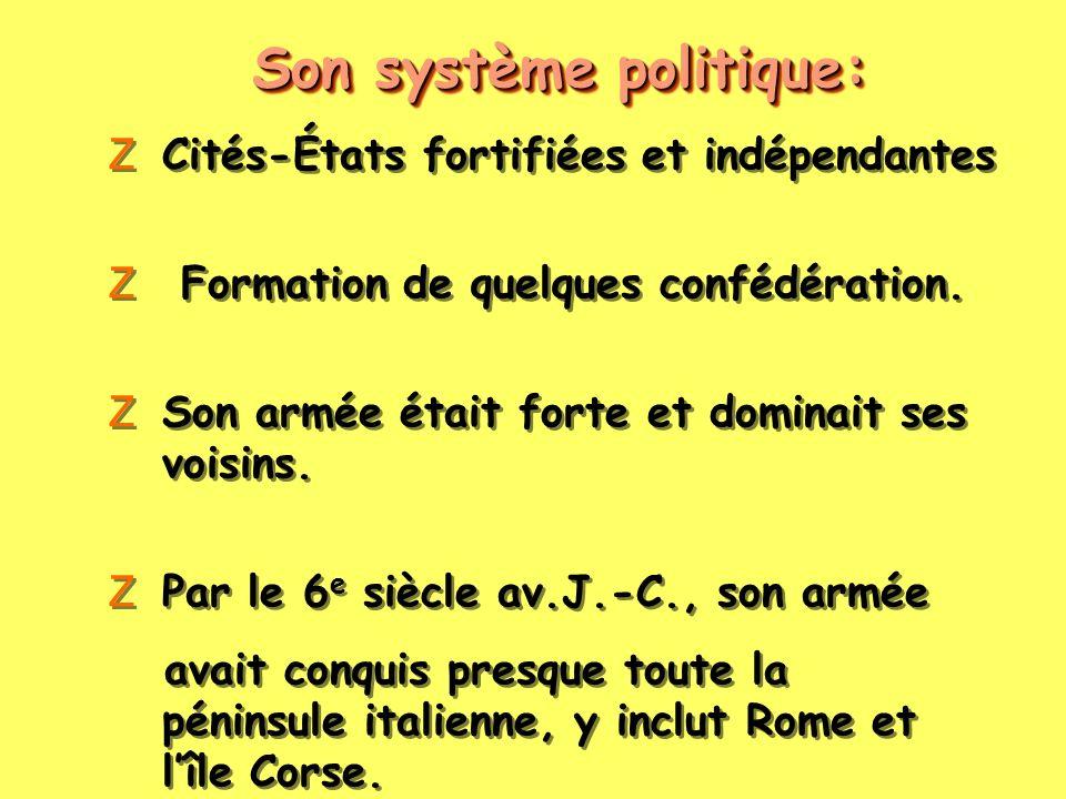 Son système politique: ZCités-États fortifiées et indépendantes Z Formation de quelques confédération. ZSon armée était forte et dominait ses voisins.