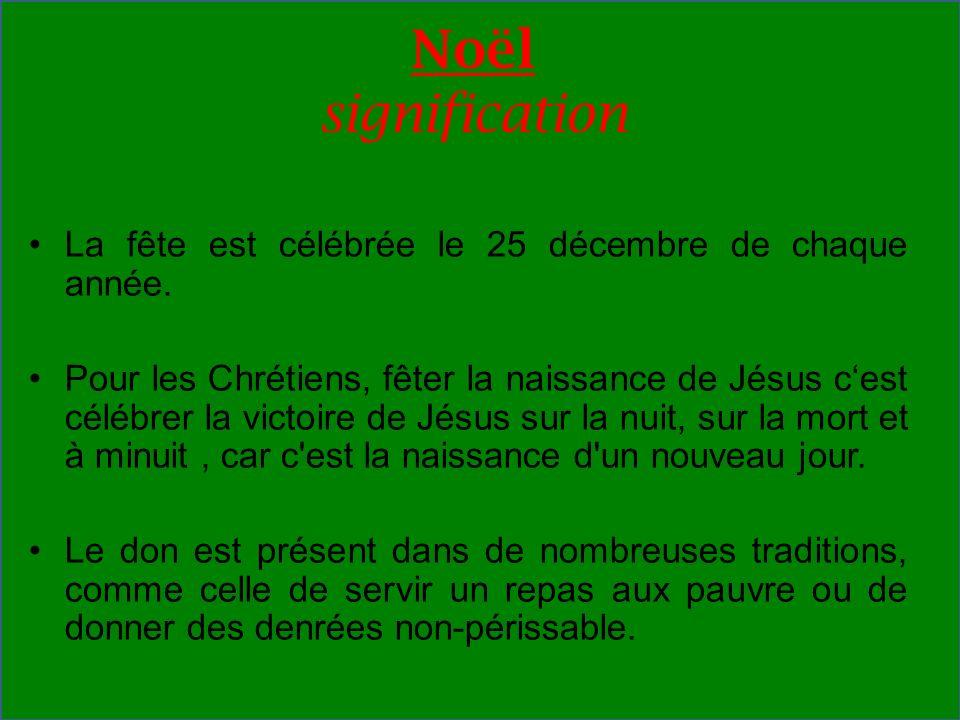 Noël signification La fête est célébrée le 25 décembre de chaque année. Pour les Chrétiens, fêter la naissance de Jésus cest célébrer la victoire de J