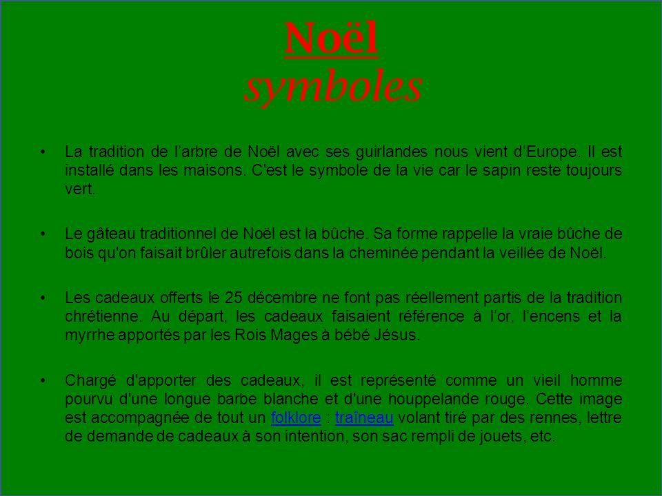 Noël symboles La tradition de larbre de Noël avec ses guirlandes nous vient dEurope. Il est installé dans les maisons. C'est le symbole de la vie car