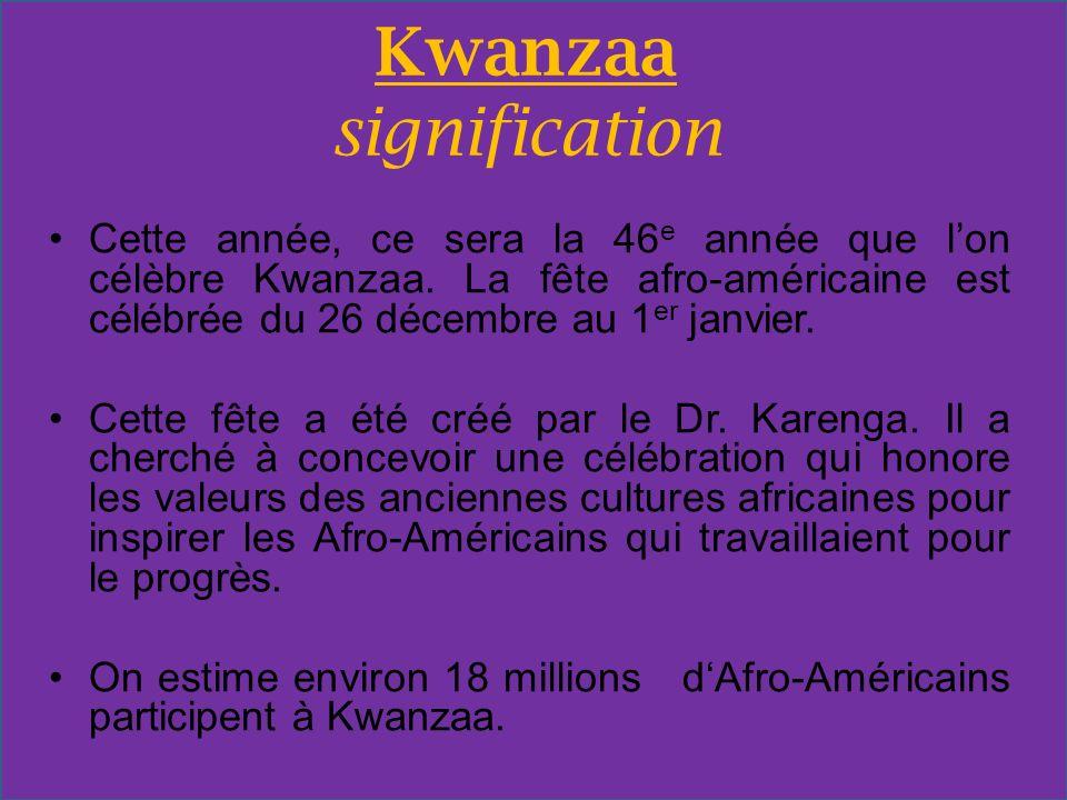 Kwanzaa signification Cette année, ce sera la 46 e année que lon célèbre Kwanzaa. La fête afro-américaine est célébrée du 26 décembre au 1 er janvier.