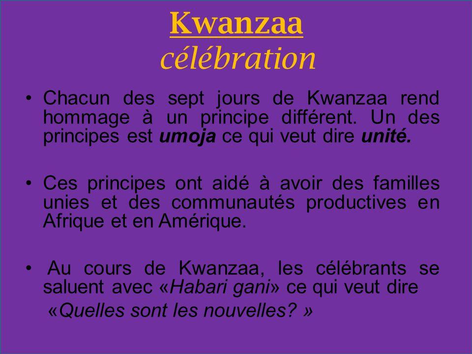 Kwanzaa célébration Chacun des sept jours de Kwanzaa rend hommage à un principe différent. Un des principes est umoja ce qui veut dire unité. Ces prin