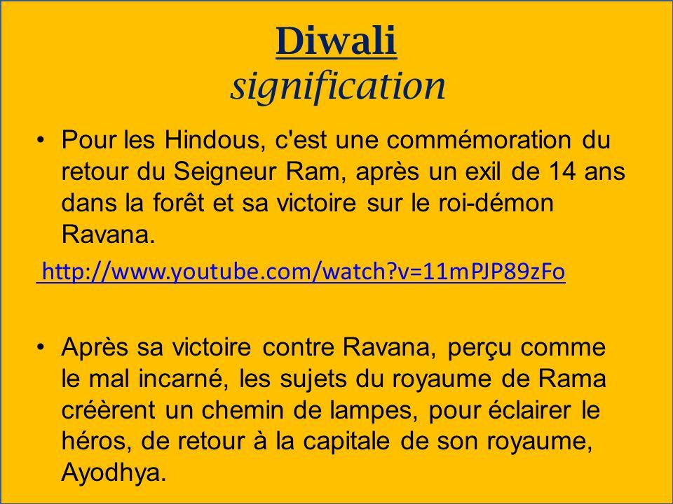 Diwali signification Pour les Hindous, c'est une commémoration du retour du Seigneur Ram, après un exil de 14 ans dans la forêt et sa victoire sur le