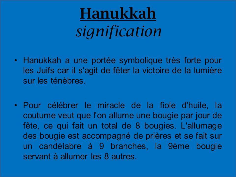 Hanukkah signification Hanukkah a une portée symbolique très forte pour les Juifs car il s'agit de fêter la victoire de la lumière sur les ténèbres. P