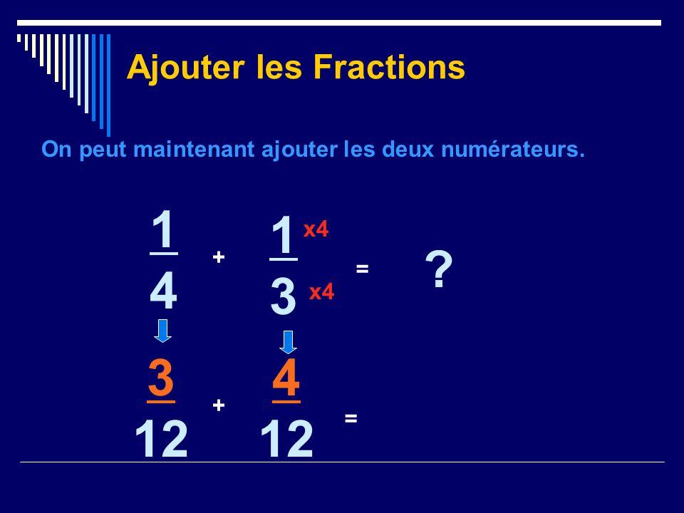 On peut maintenant ajouter les deux numérateurs. Ajouter les Fractions 1414 + 1313 ? = x4 3 12 + 4 12 =