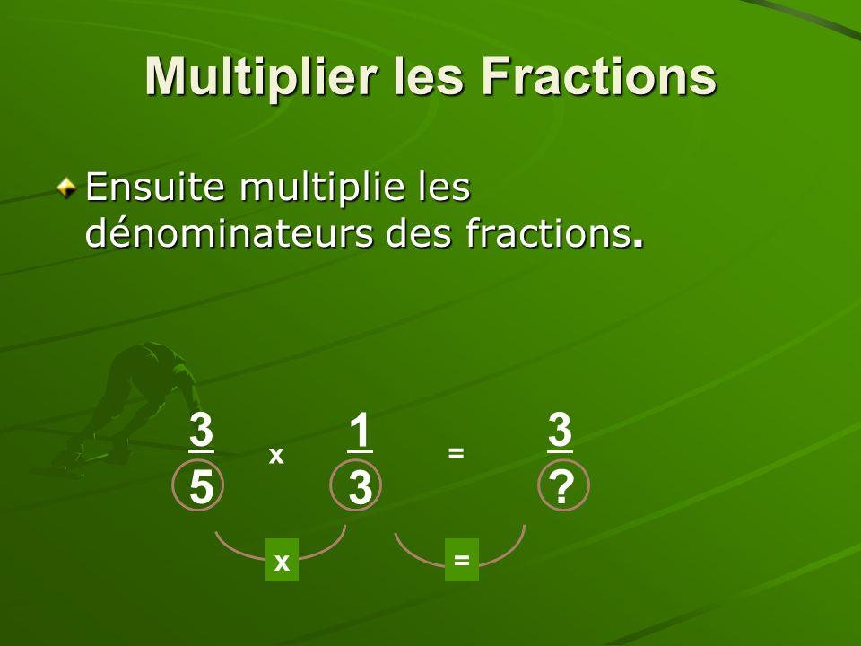 Ensuite multiplie les dénominateurs des fractions. 3535 x 1313 = x= 3?3? Multiplier les Fractions