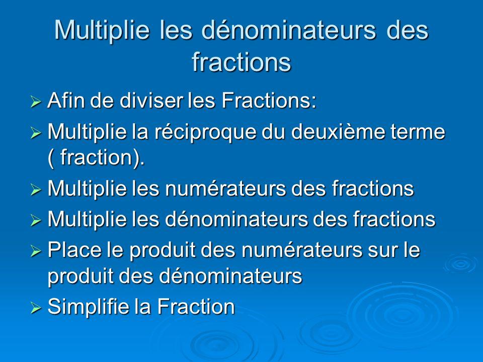 Multiplie les dénominateurs des fractions Afin de diviser les Fractions: Afin de diviser les Fractions: Multiplie la réciproque du deuxième terme ( fr