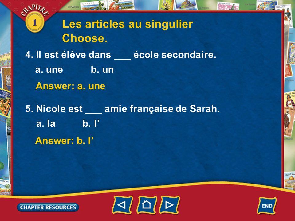 1 Answer: a. une Answer: b. le Choose. Answer: b. un 1. Elle est ___ élève très intelligente. a. une b. un 2. Qui est ___ garçon amusant ? a. la b. le