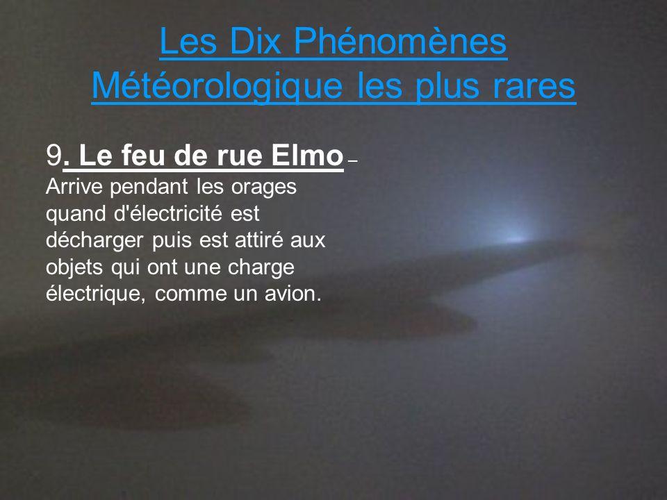 Les Dix Phénomènes Météorologique les plus rares 9. Le feu de rue Elmo – Arrive pendant les orages quand d'électricité est décharger puis est attiré a