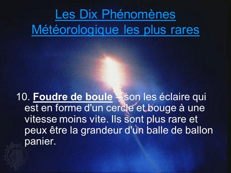 Les Dix Phénomènes Météorologique les plus rares 10. Foudre de boule – son les éclaire qui est en forme d'un cercle et bouge à une vitesse moins vite.