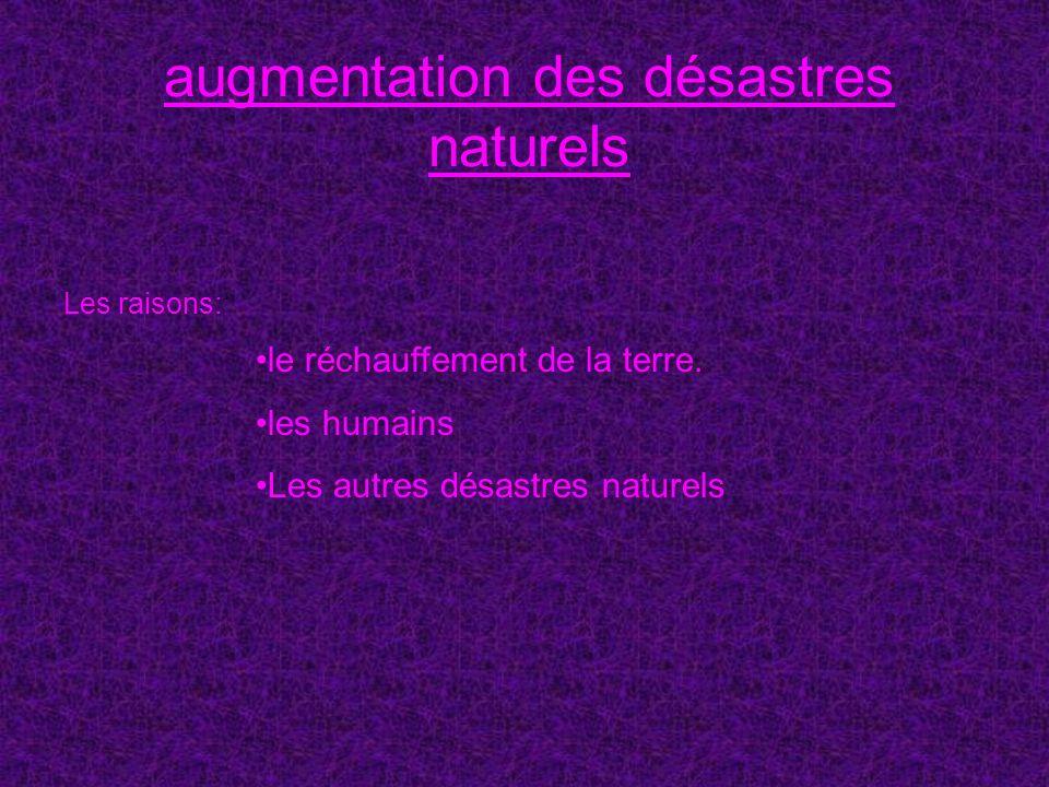 augmentation des désastres naturels le réchauffement de la terre. les humains Les autres désastres naturels Les raisons: