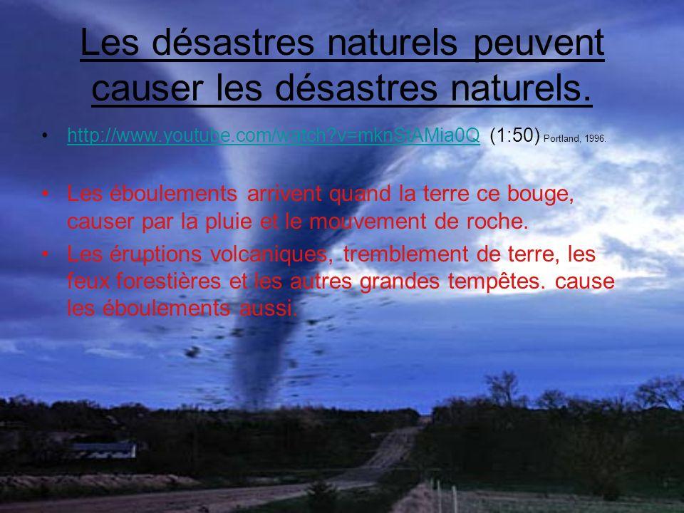 Les désastres naturels peuvent causer les désastres naturels. http://www.youtube.com/watch?v=mknStAMia0Q (1:50) Portland, 1996.http://www.youtube.com/