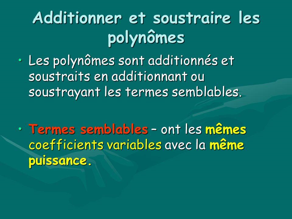 Additionner et soustraire les polynômes Les polynômes sont additionnés et soustraits en additionnant ou soustrayant les termes semblables.Les polynômes sont additionnés et soustraits en additionnant ou soustrayant les termes semblables.