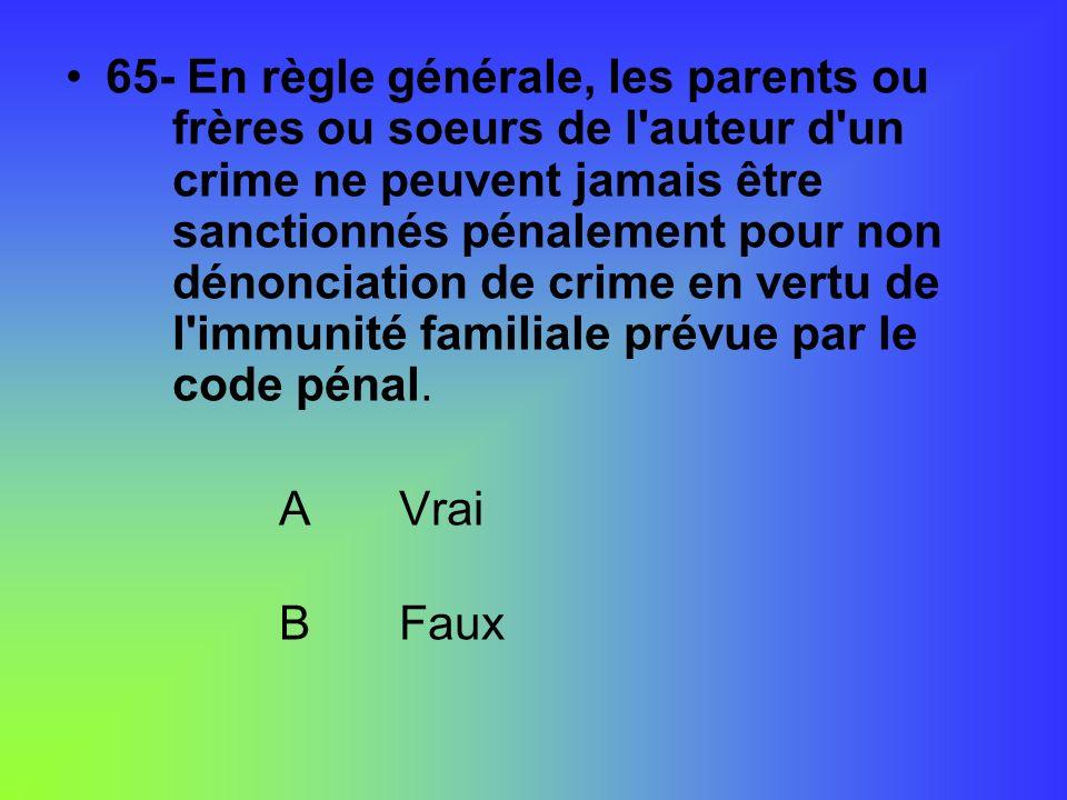 65- En règle générale, les parents ou frères ou soeurs de l'auteur d'un crime ne peuvent jamais être sanctionnés pénalement pour non dénonciation de c