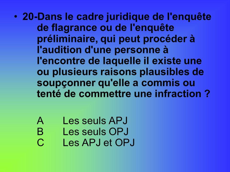 20-Dans le cadre juridique de l'enquête de flagrance ou de l'enquête préliminaire, qui peut procéder à l'audition d'une personne à l'encontre de laque