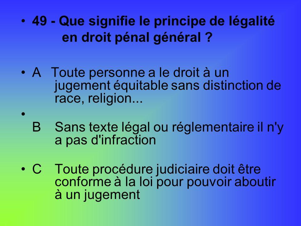 49 - Que signifie le principe de légalité en droit pénal général ? AToute personne a le droit à un jugement équitable sans distinction de race, religi