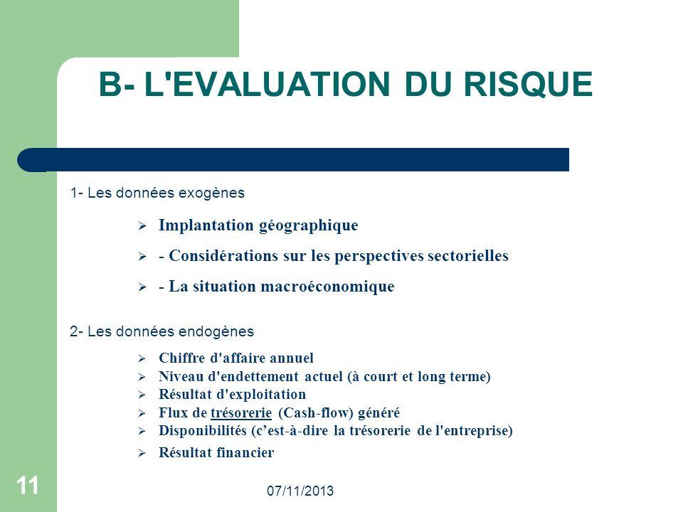 07/11/2013 11 B- L'EVALUATION DU RISQUE 1- Les données exogènes Implantation géographique - Considérations sur les perspectives sectorielles - La situ