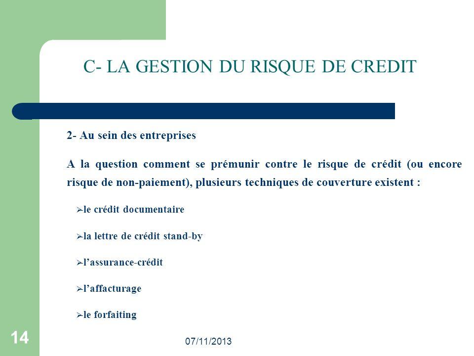07/11/2013 14 C- LA GESTION DU RISQUE DE CREDIT 2- Au sein des entreprises A la question comment se prémunir contre le risque de crédit (ou encore ris