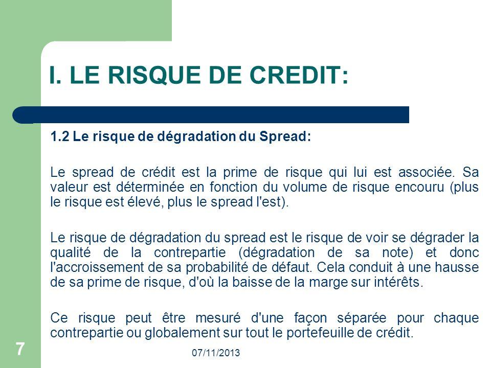 07/11/2013 7 I. LE RISQUE DE CREDIT: 1.2 Le risque de dégradation du Spread: Le spread de crédit est la prime de risque qui lui est associée. Sa valeu