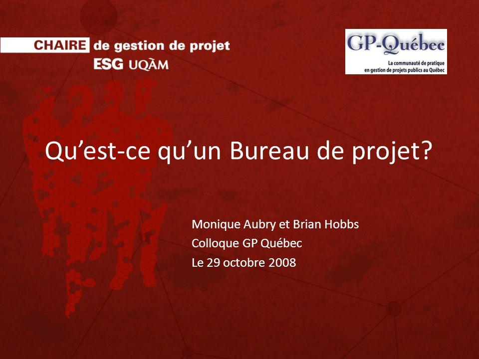 Quest-ce quun Bureau de projet? Monique Aubry et Brian Hobbs Colloque GP Québec Le 29 octobre 2008