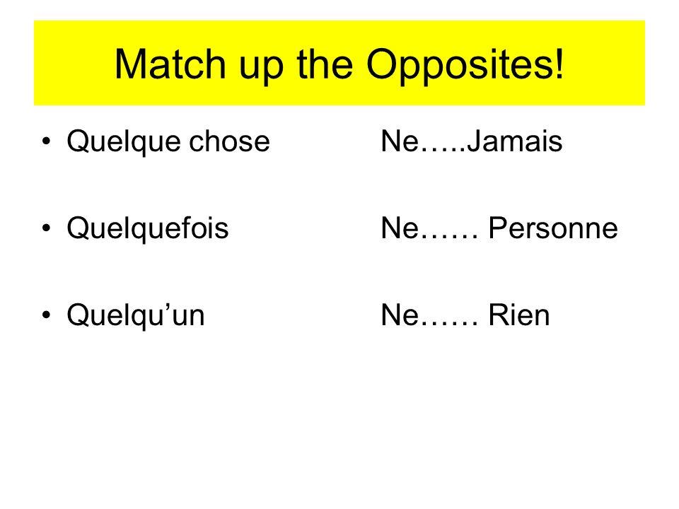 Match up the Opposites! Quelque choseNe…..Jamais QuelquefoisNe…… Personne QuelquunNe…… Rien